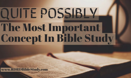 Quite Possibly The Most Important Concept In Bible Study