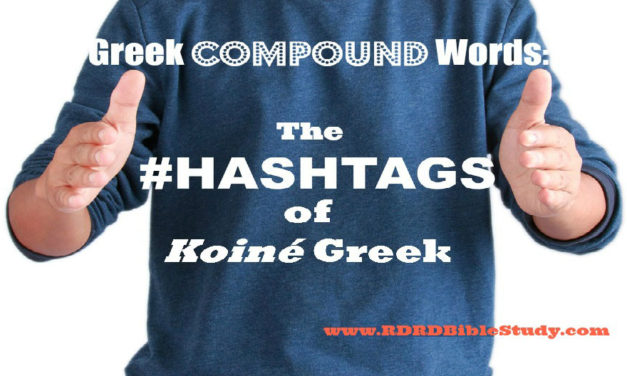 Greek Compound Words: The #hashtags of Koiné Greek