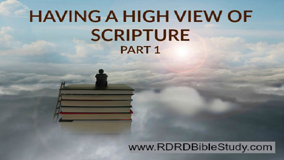 What It Takes To Be A Great Bible Student: Having A High View Of Scripture Part 1