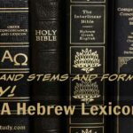 Roots and Stems and Forms, Oh My! – Using A Hebrew Lexicon 101